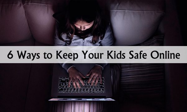 6 Ways to Keep Your Kids Safe Online